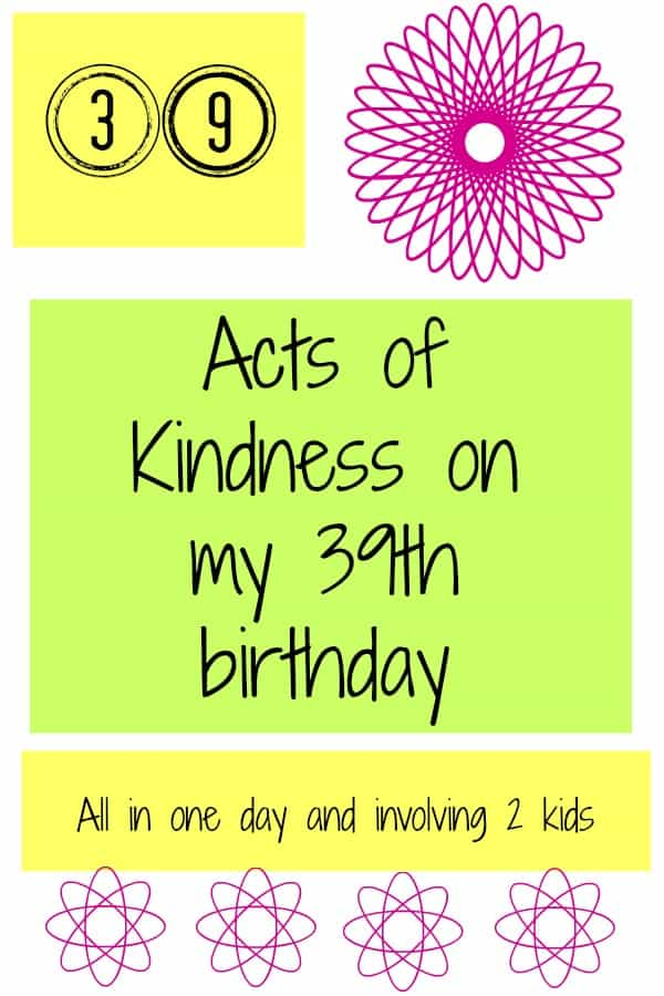 I performed 39 acts of kindness on my 39th birthday - with 2 kids in tow! This is how we did it and the acts of kindness we did for others. Plus some tips on how to pull this off if you take your kids along.