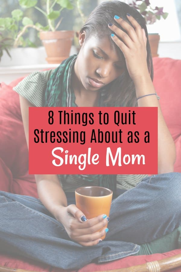 You've got too much on your plate as is as a single mom. Here are 8 things to quit stressing about as a single mom today! Plus, a free printable to make your own list. Start letting it go today!