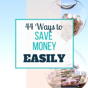 Here are 44 Ways to Easily Save Money