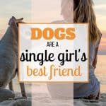 Why a Dog is a Single Girl's Best Friend