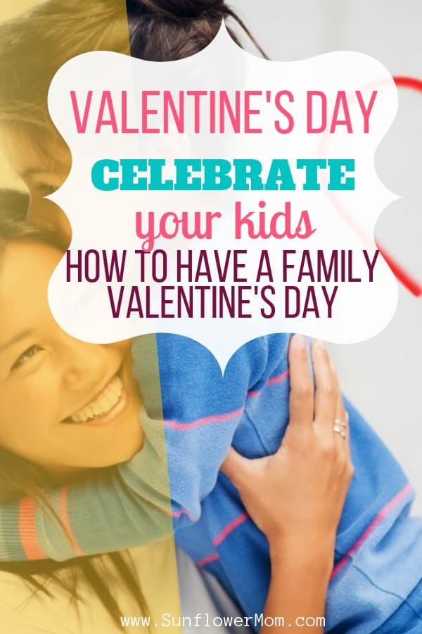 Celebrate Valentine's day this year showing your children how much you love them with these family Valentine's Day ideas. Your relationship status doesn't matter this year - it's all about your love for your kids. #valentines #valentinesday #singleparent #sunflowermom