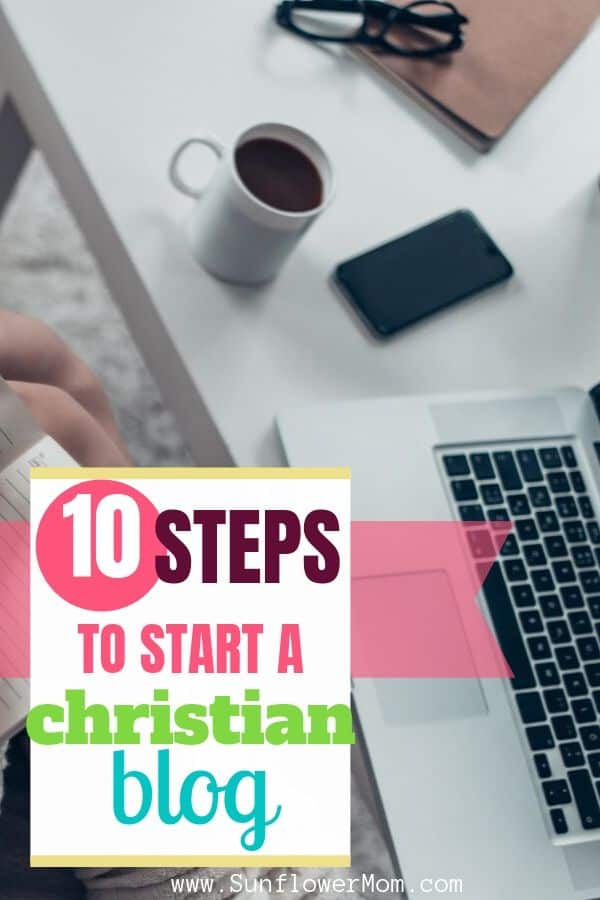 How to start a Christian blog broken down in 10 steps you can do. Everything you need to know to get started on your blogging journey awaits you here. Welcome fellow writer! #christian #blogging #writing #blog #sunflowermom
