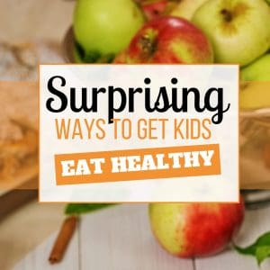Surprisingly Easy Ways to Get Kids to Eat Healthier
