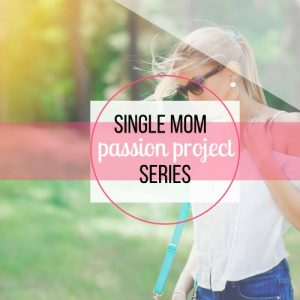 Single Mom Passion Project – Why You Need One