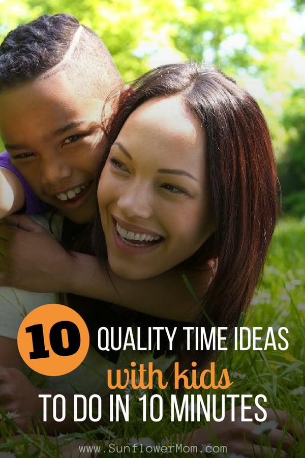 I\'ve learned the hard way that quality time is what kids need most. It doesn\'t need to be elaborate activities. Here are 10 quality time ideas for kids that can be done in 10 minutes you can use over and over again to keep the connection strong between you and your children. #positiveparenting #parenting101 #singlemomlife #sunflowermom
