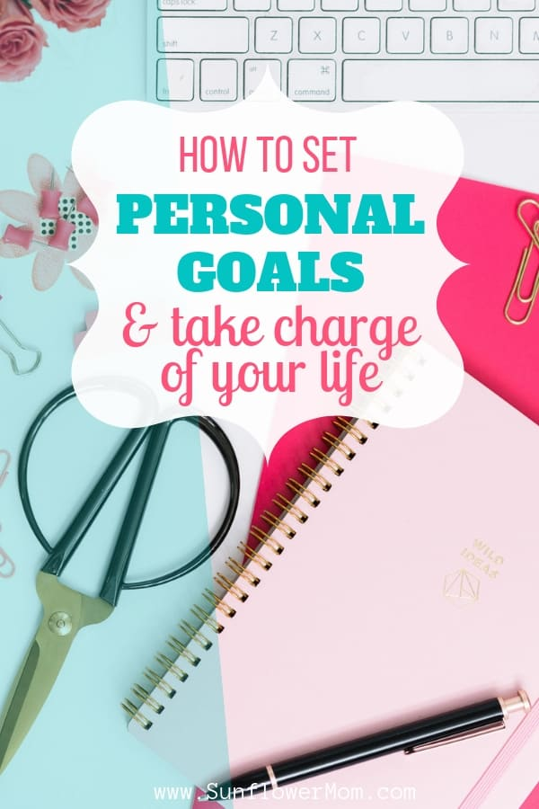 Everything you need to about how to set personal goals including simplified worksheets to download for free. Goal setting doesn\'t have to be complicated. Take charge of your life next year. Get your FREE templates here.  #singleparents #goals #goalsetting #sunflowermom