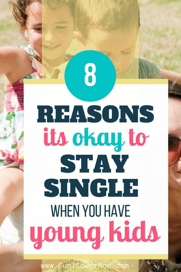 Inside: If you're a single parent of young kids, it's okay to stay single when your children are young if that's your desire. Here are 8 powerful reasons to stay single when your children are young.   #singlemom #singlemomlife #positiveparenting #sunflowermom