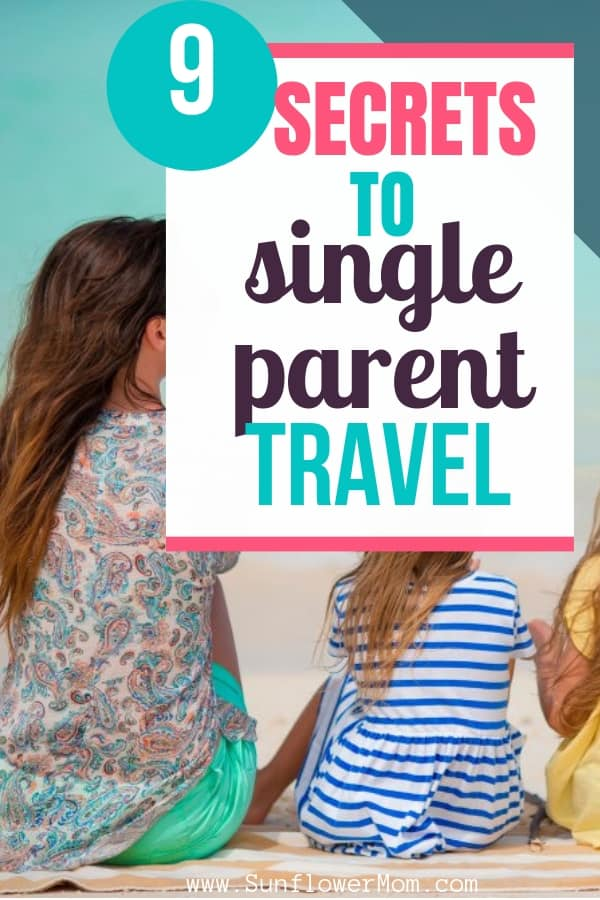Single parent travel doesn\'t have to be stressful. After 8 years of single parent travel, I\'ve got 9 tips that go above and beyond the normal trite advice. Plus a free printable to get your packing in order! #travel #singleparent #positiveparenting #parenting101 #sunflowermom